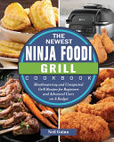 The Newest Ninja Foodi Grill Cookbook
