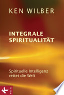 Integrale Spiritualität  : Spirituelle Intelligenz rettet die Welt