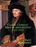 Classic Catholic Biblical Apologetics  1525 1925