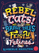 Rebel Cats  Brave Tales of Feisty Felines