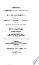 Christ s Warning to Churches to beware of false Prophets      illustrated in two discourses on Matt  vii  15  16 Book