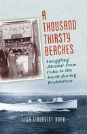 link to A thousand thirsty beaches : smuggling alcohol from Cuba to the South during Prohibition in the TCC library catalog