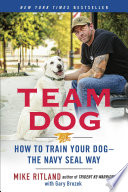 """""""Team Dog: How to Train Your Dog-the Navy SEAL Way"""" by Mike Ritland, Gary Brozek"""