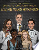 The Complete Unofficial 86th Annual Academy Awards Review Guide Book