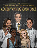 The Complete Unofficial 86th Annual Academy Awards Review Guide ebook