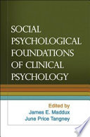 """Social Psychological Foundations of Clinical Psychology"" by James E. Maddux, June Price Tangney"
