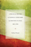 A Political History of National Citizenship and Identity in Italy, 1861–1950