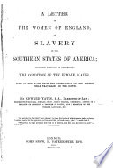 A letter to the Women of England on Slavery in the Southern States of America  considered especially in reference to the condition of the female slaves  etc
