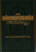 The shadow of the rock, and other poems, ed. by E.H. Bickersteth