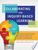 Collaborating for Inquiry Based Learning  School Librarians and Teachers Partner For Student Achievement  2nd Edition