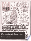 Monasticon hibernicum: or, A history of the abbeys, priories, and other religious houses in Ireland; interspersed with memoirs of their several founders and benefactors, and of their abbots and other superiors, to the time of their final suppression