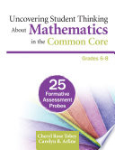 Uncovering Student Thinking About Mathematics in the Common Core  Grades 6 8