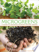 """Microgreens: A Guide to Growing Nutrient-Packed Greens"" by Eric Franks, Jasmine Richardson"