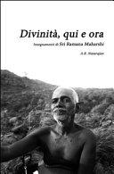 Divinità, qui ed ora. Insegnamenti di Sri Ramana Maharshi