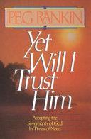 Yet Will I Trust Him Book