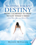 Fighting for My Destiny How I Learned to Pray to Get What I Need