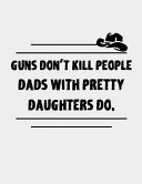 Guns Dont Kill People Dads with Pretty Daughters Do