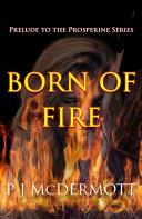 Born Of Fire: The Prelude to The Prosperine Series Pdf/ePub eBook