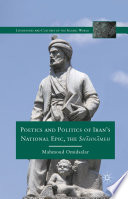 Poetics and Politics of Iran   s National Epic  the Sh hn meh