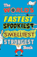 The Worlds Fastest Spookiest Smelliest Strongest Book