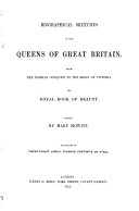 Biographical Sketches of the Queens of Great Britain from the Norman Conquest to the Reign of Victoria