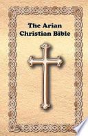 The Arian Christian Bible