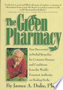 """The Green Pharmacy: New Discoveries in Herbal Remedies for Common Diseases and Conditions from the World's Foremost Authority on Healing Herbs"" by James A. Duke"