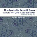 Leadership for Lieutenants   More Leadership than a 5th Grader   A Lt s Handbook