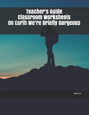 Teacher s Guide Classroom Worksheets On Earth We re Briefly Gorgeous