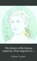 The history of the Roman emperors, from Augustus to the death of Marcus Antoninus, ed. by J.T. White