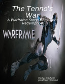 The Tenno's War: A Warframe Story: Book One: Redemption