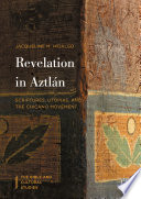 Revelation in Aztlán  : Scriptures, Utopias, and the Chicano Movement