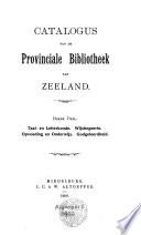 Catalogus van de Provinciale bibliotheek van Zeeland ...: deel. Taal- en letterkunde. Wijsbegeerte. Opvoeding en onderwijs. Godgeleerdheid