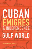 Cuban Émigrés and Independence in the Nineteenth-Century Gulf World
