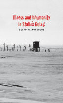Illness and Inhumanity in Stalin s Gulag