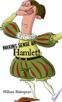 Making Sense of Hamlet  a Students Guide to Shakespeare s Play  Includes Study Guide  Biography  and Modern Retelling