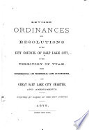 Revised Ordinances and Resolutions of the City Council of Salt Lake City  in the Territory of Utah  with Congressional and Territorial Laws on Townsites  and Great Salt Lake City Charter  and Amendments Book