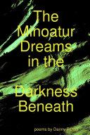 The Minoatur Dreams in the Darkness Beneath