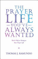 The Prayer Life You Ve Always Wanted  You Re Only as Strong as Your Prayer Life