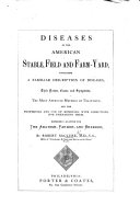 Diseases in the American Stable, Field and Farm-Yard ... their nature, cause and symptoms, the most approved methods of treatment, etc