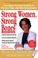 """Strong Women, Strong Bones: Everything You Need to Know to Prevent, Treat, and Beat Osteoporosis"" by Miriam E. Nelson, Sarah Wernick"