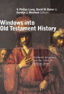 Windows Into Old Testament History: Evidence, Argument, and the ...