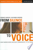 """From Silence to Voice: What Nurses Know and Must Communicate to the Public"" by Bernice Buresh, Suzanne Gordon, Patricia Benner"