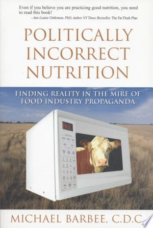 Download Politically Incorrect Nutrition Free Books - Reading Best Books For Free 2018
