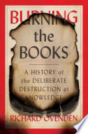 link to Burning the books : a history of the deliberate destruction of knowledge in the TCC library catalog