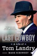 The Last Cowboy  A Life of Tom Landry