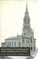 Fest-schrift zum Andenken an die Wieder-Eröffnung der St. Peter's Kirche, Philadelphia, Pa