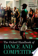 The Oxford handbook of dance and competition / edited by Sherril Dodds.