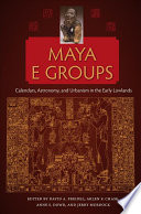 Maya E Groups  : Calendars, Astronomy, and Urbanism in the Early Lowlands