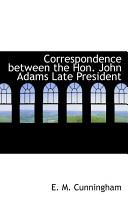 Correspondence Between the Hon  John Adams Late President